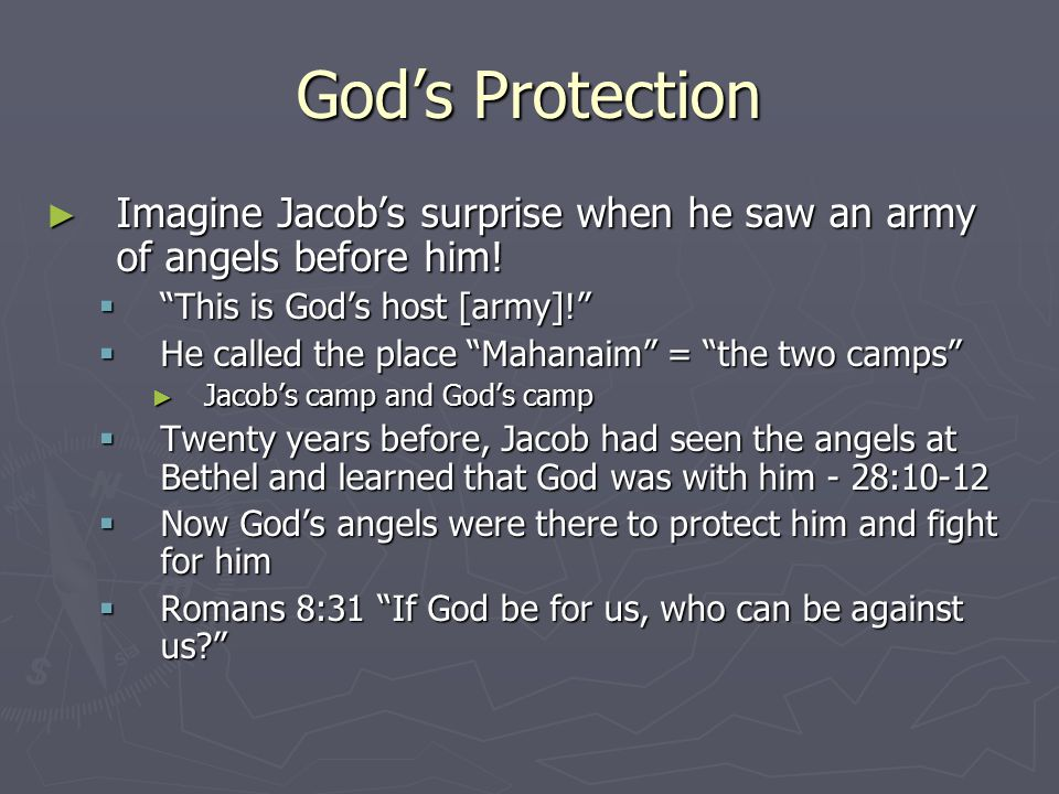 God's Protection Imagine Jacob's surprise when he saw an army of angels before him! This is God's host [army]!